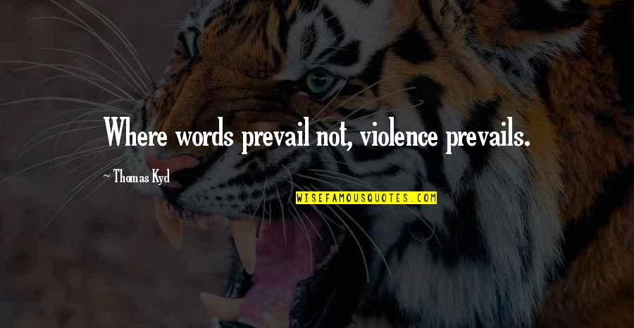 Golf Posture Quotes By Thomas Kyd: Where words prevail not, violence prevails.