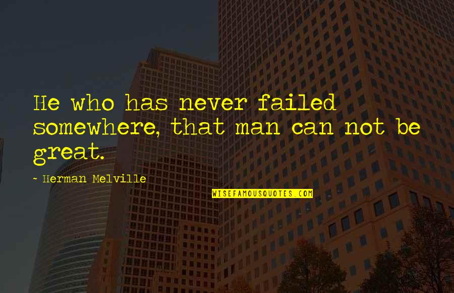 Golfer Jokes Quotes By Herman Melville: He who has never failed somewhere, that man
