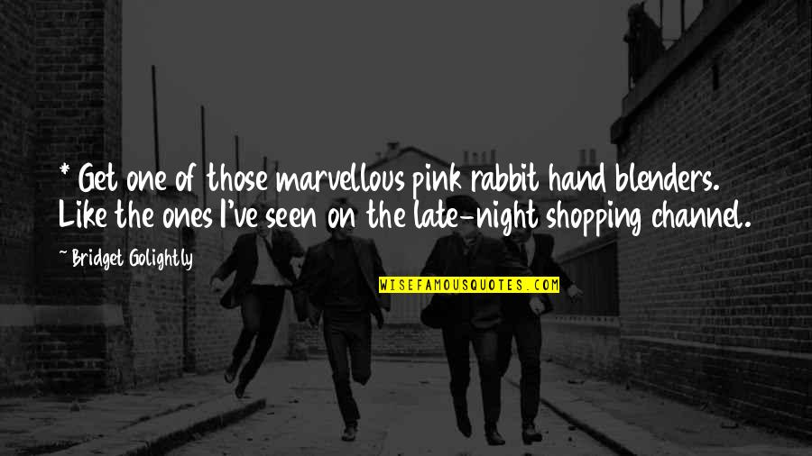 Golightly Quotes By Bridget Golightly: * Get one of those marvellous pink rabbit