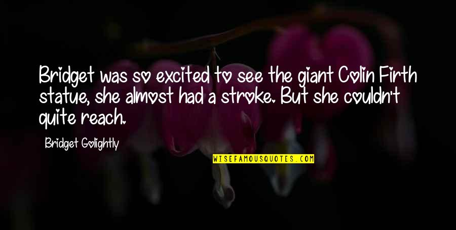 Golightly Quotes By Bridget Golightly: Bridget was so excited to see the giant