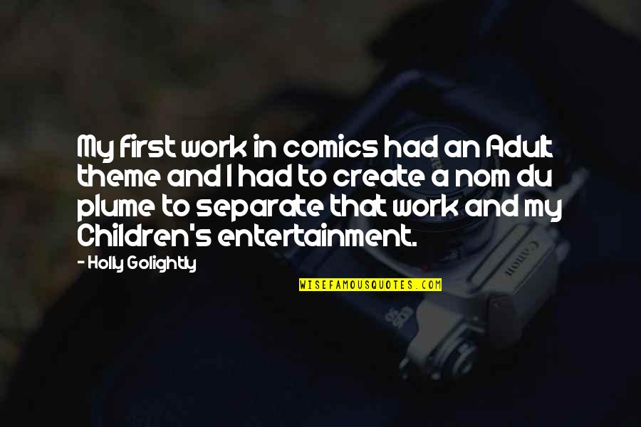 Golightly Quotes By Holly Golightly: My first work in comics had an Adult