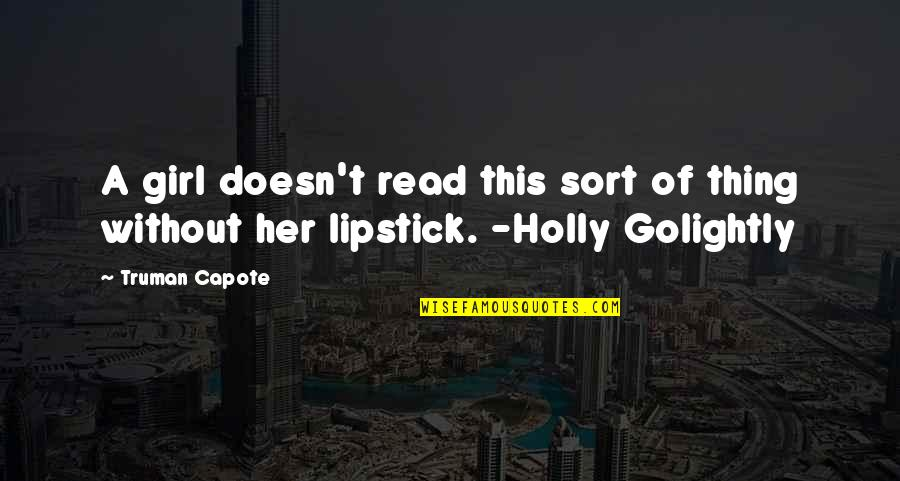 Golightly Quotes By Truman Capote: A girl doesn't read this sort of thing