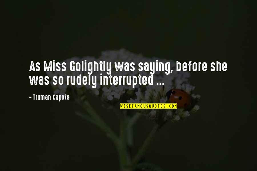 Golightly Quotes By Truman Capote: As Miss Golightly was saying, before she was