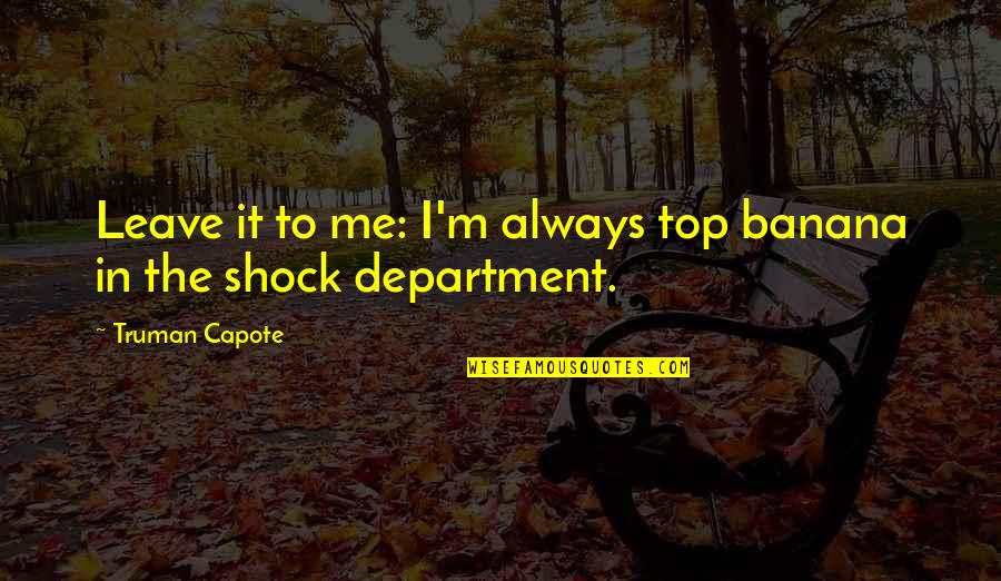Golightly Quotes By Truman Capote: Leave it to me: I'm always top banana