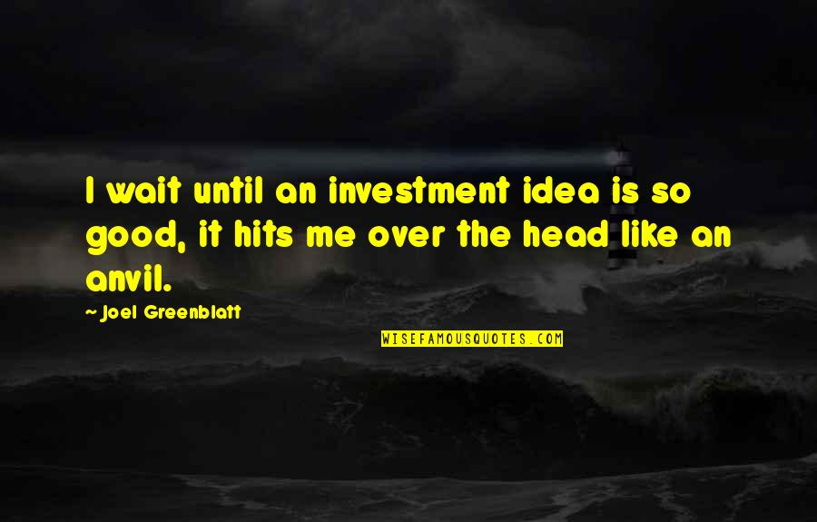 Gonococci Quotes By Joel Greenblatt: I wait until an investment idea is so