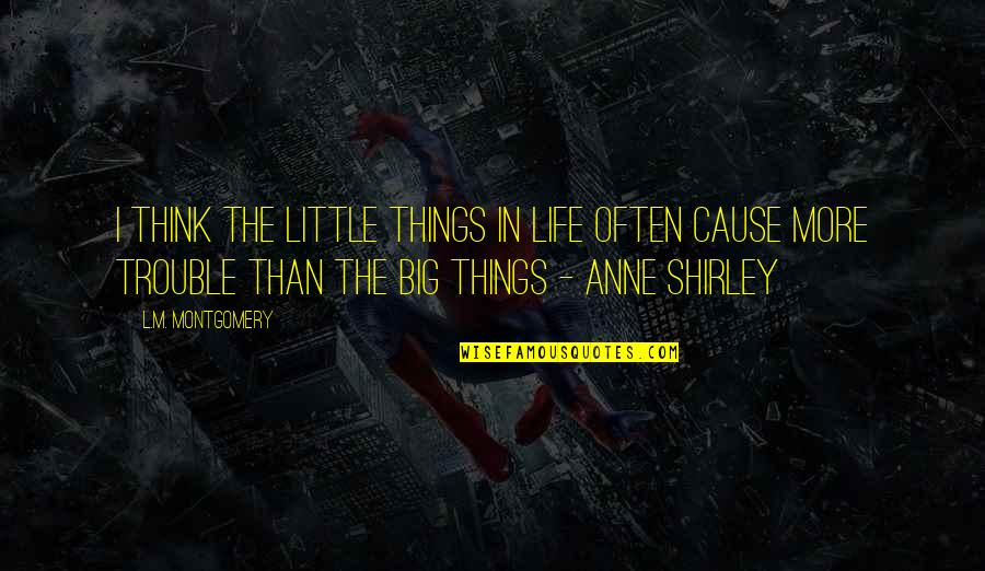 Gonococci Quotes By L.M. Montgomery: I think the little things in life often