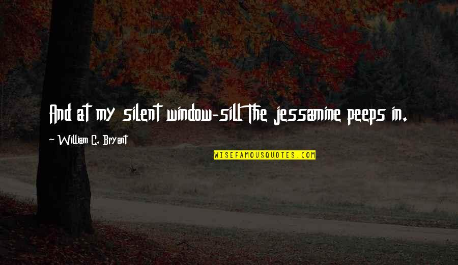 Gonococci Quotes By William C. Bryant: And at my silent window-sill The jessamine peeps