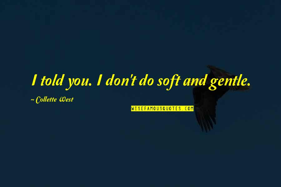 Goo Lagoon Quotes By Collette West: I told you. I don't do soft and