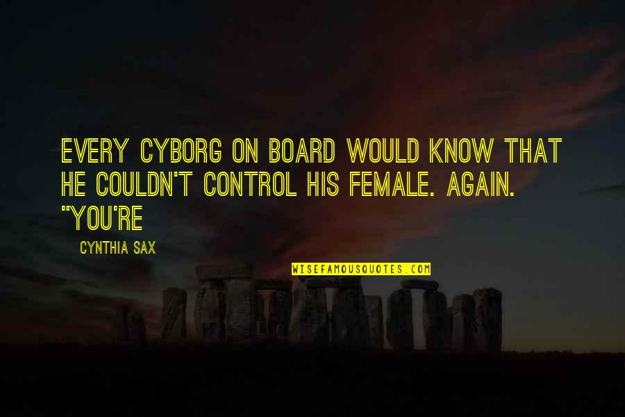 Goo Lagoon Quotes By Cynthia Sax: Every cyborg on board would know that he