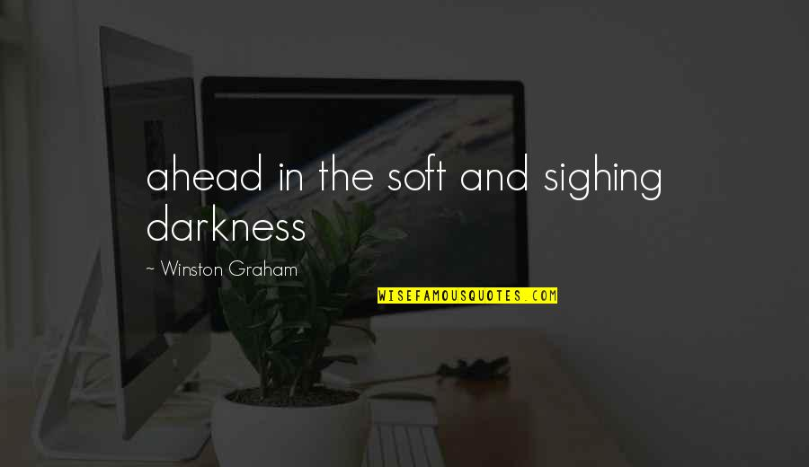 Goo Lagoon Quotes By Winston Graham: ahead in the soft and sighing darkness