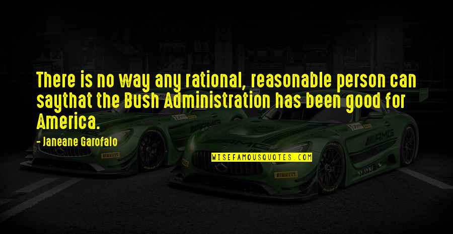 Good Administration Quotes By Janeane Garofalo: There is no way any rational, reasonable person