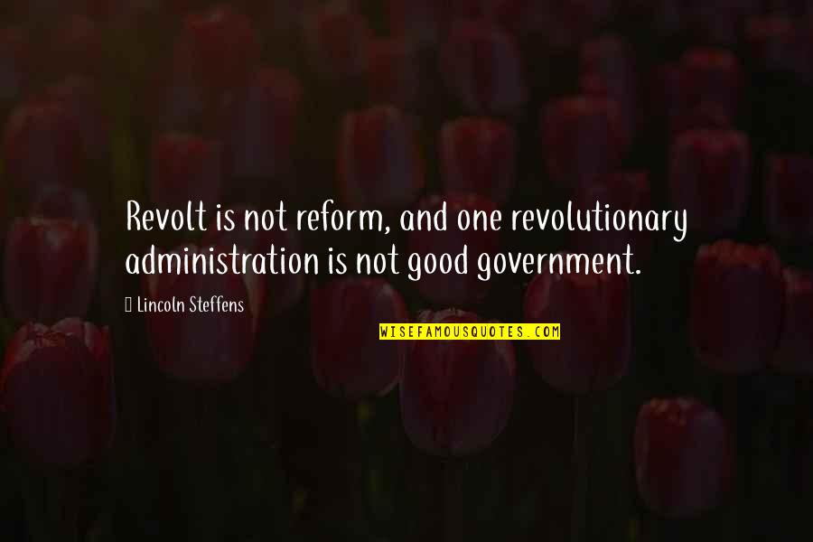 Good Administration Quotes By Lincoln Steffens: Revolt is not reform, and one revolutionary administration