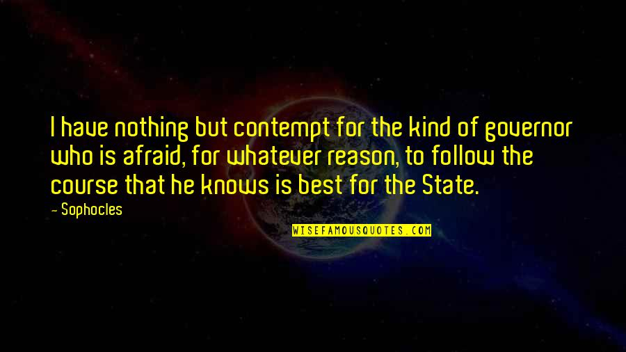 Good Administration Quotes By Sophocles: I have nothing but contempt for the kind