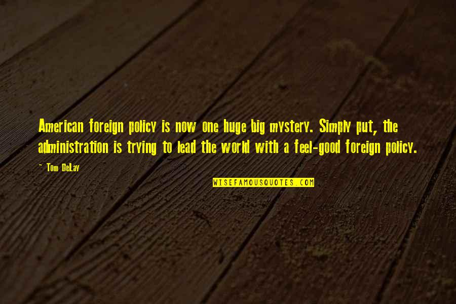 Good Administration Quotes By Tom DeLay: American foreign policy is now one huge big