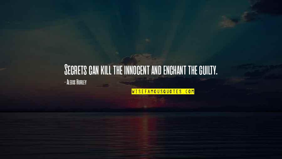 Good Administrators Quotes By Alexis Hurley: Secrets can kill the innocent and enchant the