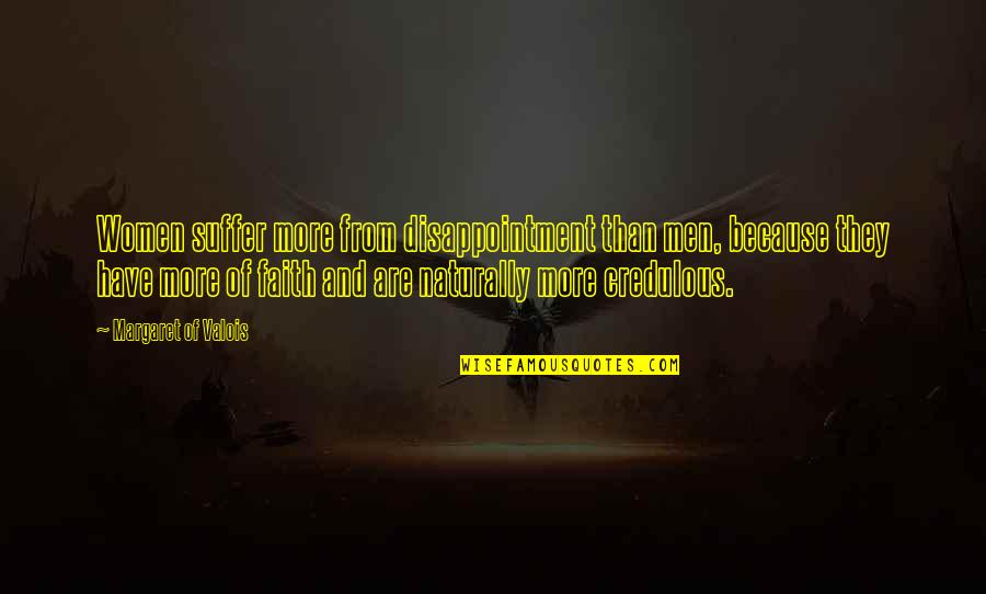 Good Administrators Quotes By Margaret Of Valois: Women suffer more from disappointment than men, because
