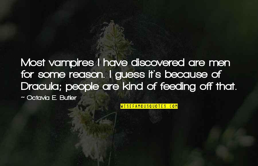 Good Administrators Quotes By Octavia E. Butler: Most vampires I have discovered are men for