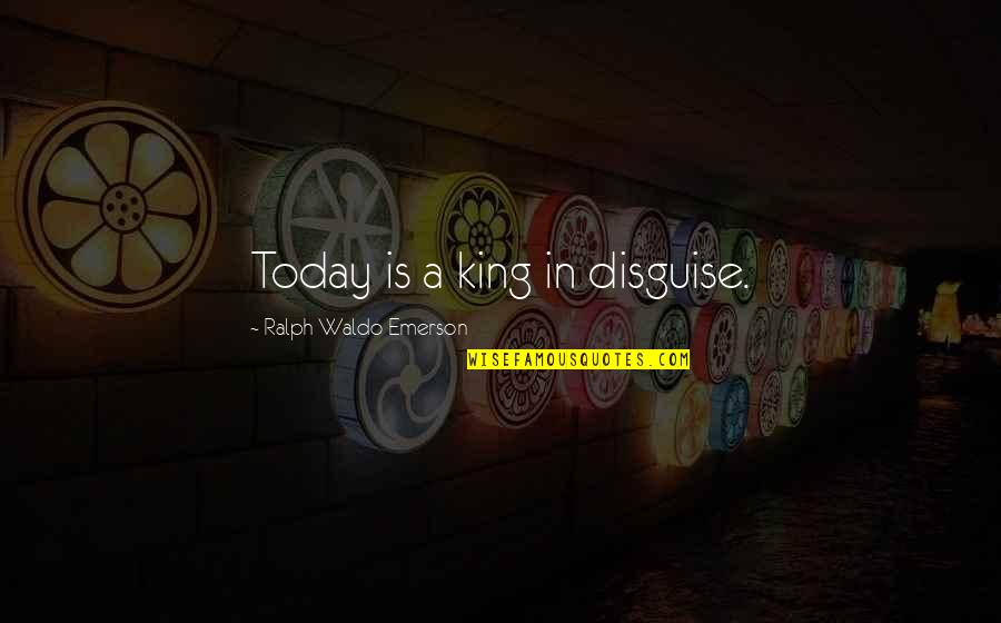 Good Administrators Quotes By Ralph Waldo Emerson: Today is a king in disguise.