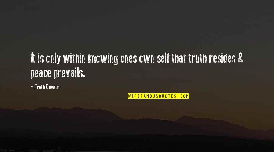 Good Administrators Quotes By Truth Devour: It is only within knowing ones own self
