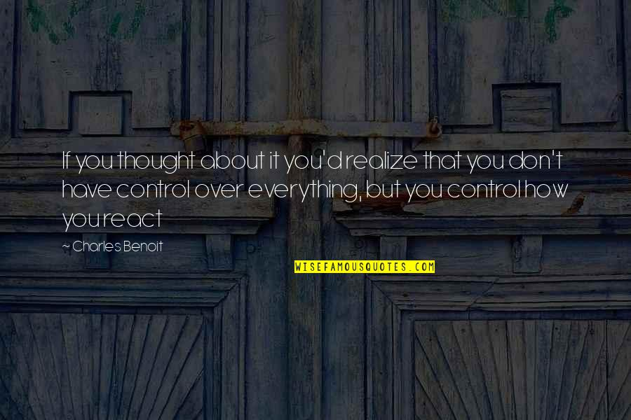 Good Ads Quotes By Charles Benoit: If you thought about it you'd realize that