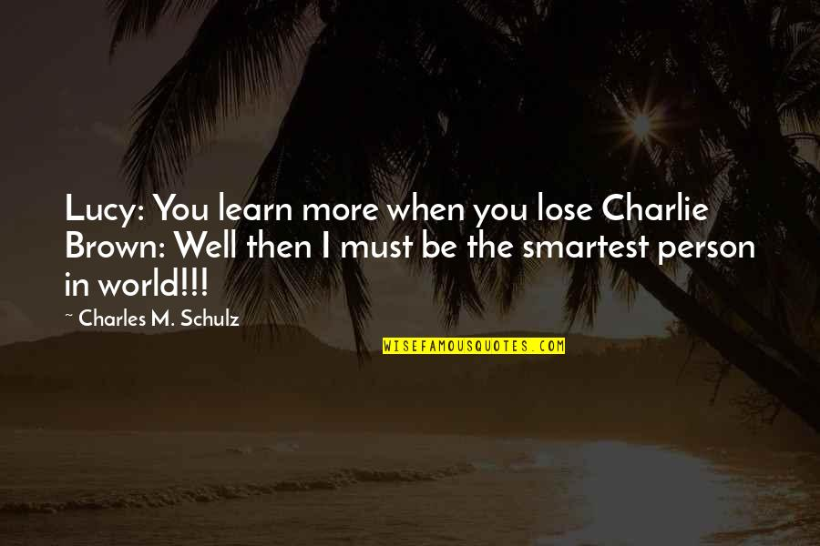 Good Ads Quotes By Charles M. Schulz: Lucy: You learn more when you lose Charlie