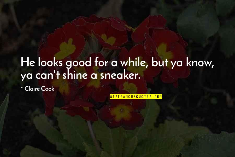 Good Ads Quotes By Claire Cook: He looks good for a while, but ya