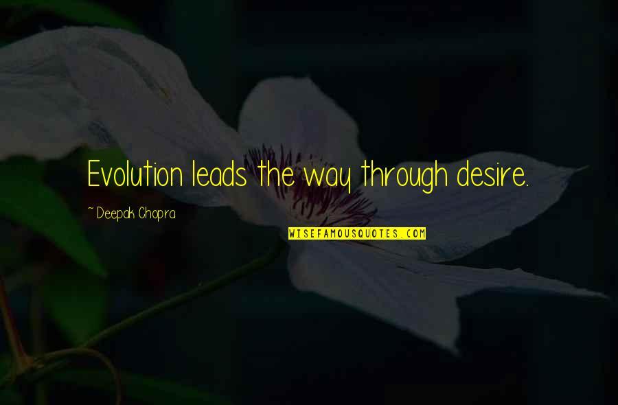 Good Ads Quotes By Deepak Chopra: Evolution leads the way through desire.
