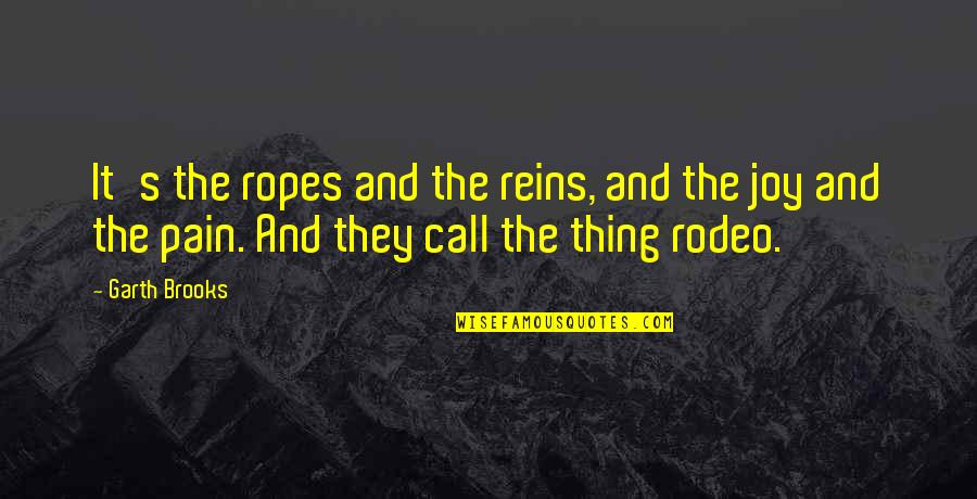 Good Ads Quotes By Garth Brooks: It's the ropes and the reins, and the
