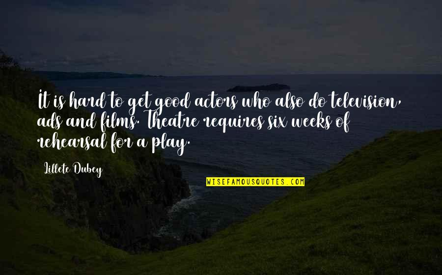Good Ads Quotes By Lillete Dubey: It is hard to get good actors who