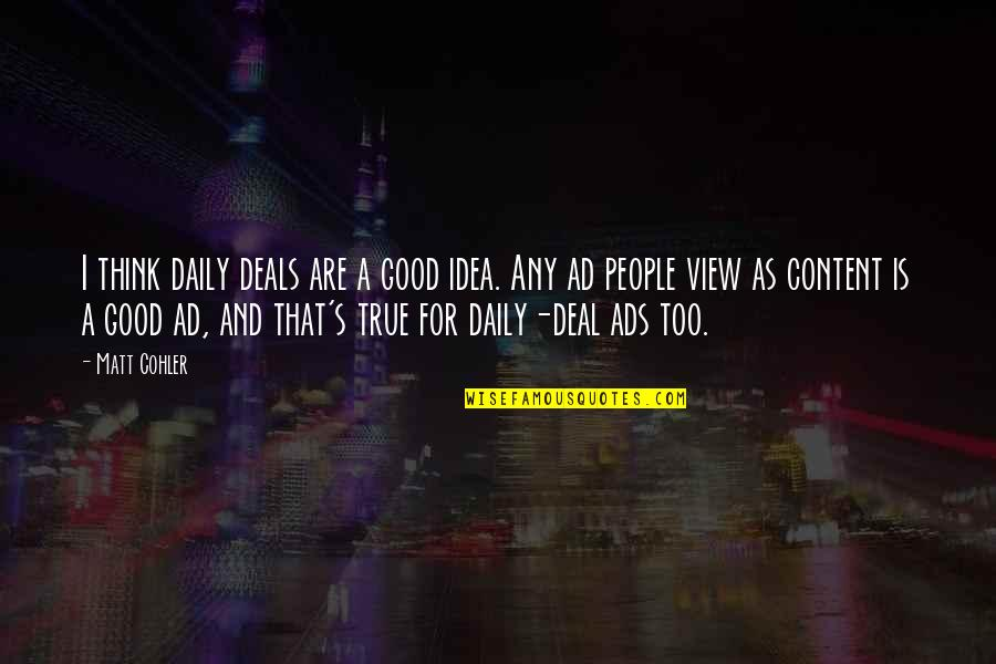 Good Ads Quotes By Matt Cohler: I think daily deals are a good idea.