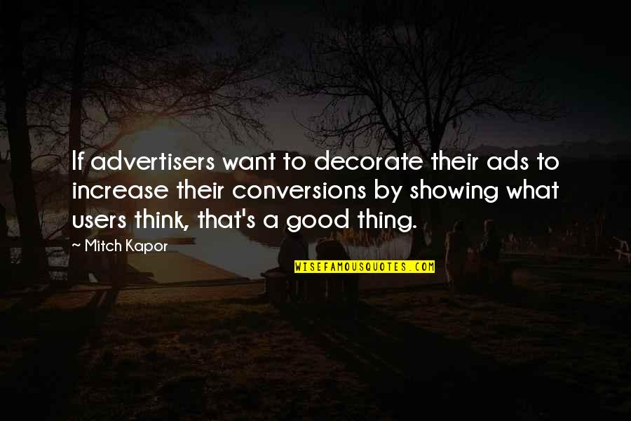 Good Ads Quotes By Mitch Kapor: If advertisers want to decorate their ads to