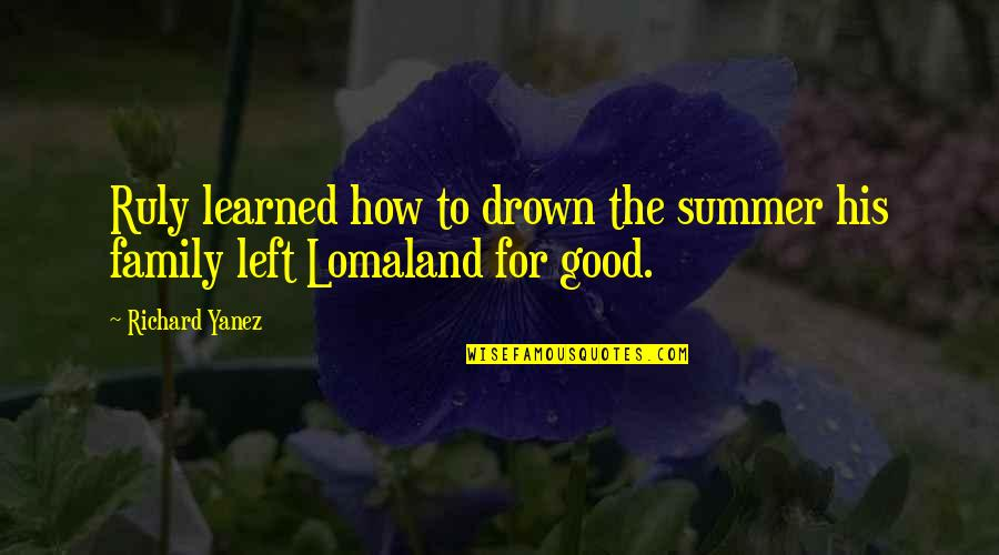 Good Ads Quotes By Richard Yanez: Ruly learned how to drown the summer his