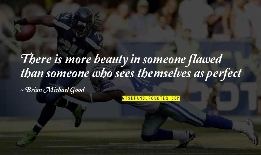 Good Advice Relationships Quotes By Brian Michael Good: There is more beauty in someone flawed than