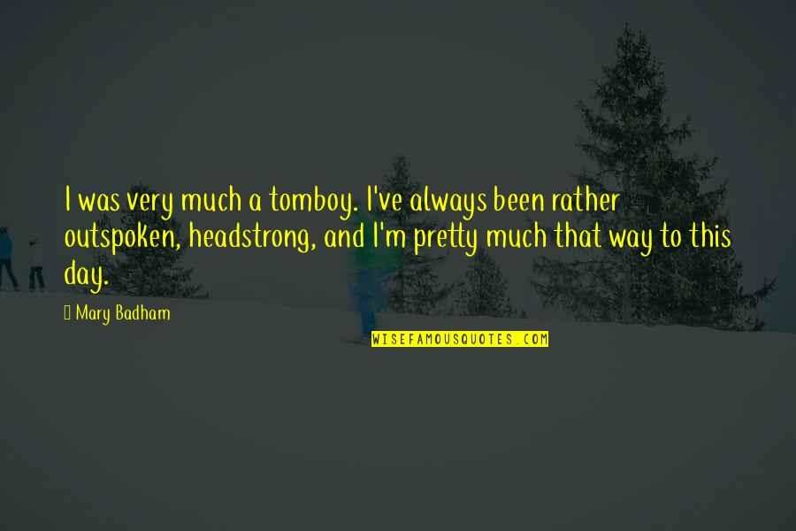 Good Advice Relationships Quotes By Mary Badham: I was very much a tomboy. I've always