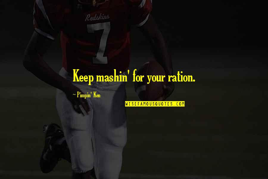 Good Advice Relationships Quotes By Pimpin' Ken: Keep mashin' for your ration.