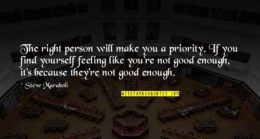 Good Advice Relationships Quotes By Steve Maraboli: The right person will make you a priority.