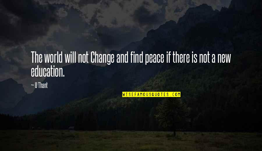Good Advice Relationships Quotes By U Thant: The world will not Change and find peace