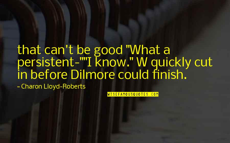 """Good Alliance Quotes By Charon Lloyd-Roberts: that can't be good """"What a persistent-""""""""I know."""""""