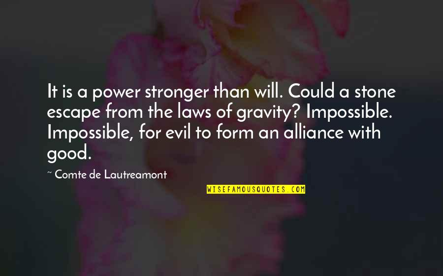 Good Alliance Quotes By Comte De Lautreamont: It is a power stronger than will. Could