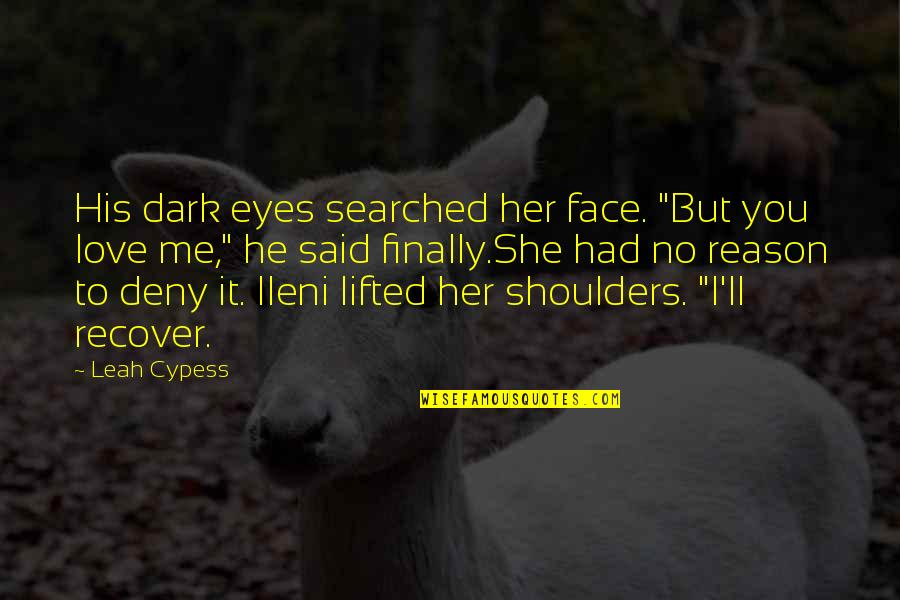 """Good Alliance Quotes By Leah Cypess: His dark eyes searched her face. """"But you"""