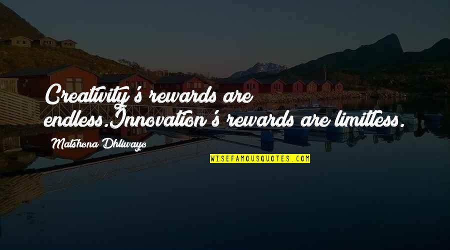 Good Alliance Quotes By Matshona Dhliwayo: Creativity's rewards are endless.Innovation's rewards are limitless.