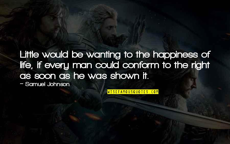 Good Alliance Quotes By Samuel Johnson: Little would be wanting to the happiness of