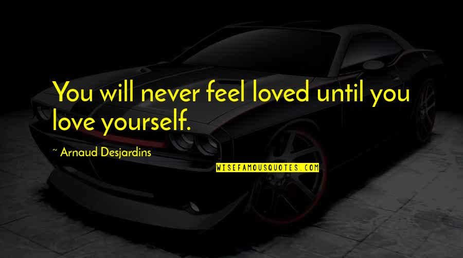 Good Alternative Music Quotes By Arnaud Desjardins: You will never feel loved until you love