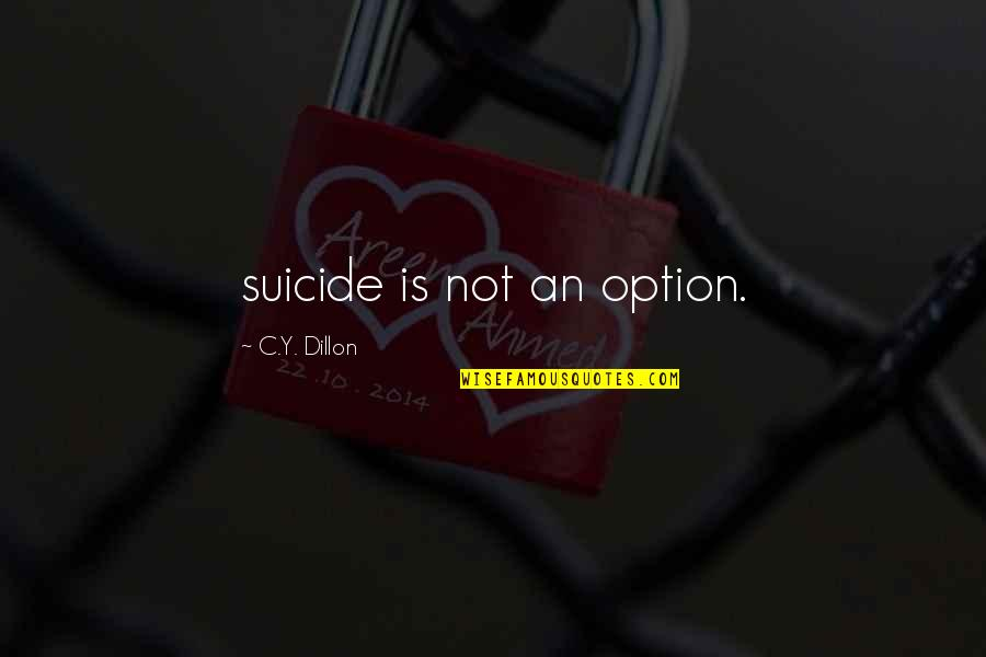 Good Alternative Music Quotes By C.Y. Dillon: suicide is not an option.