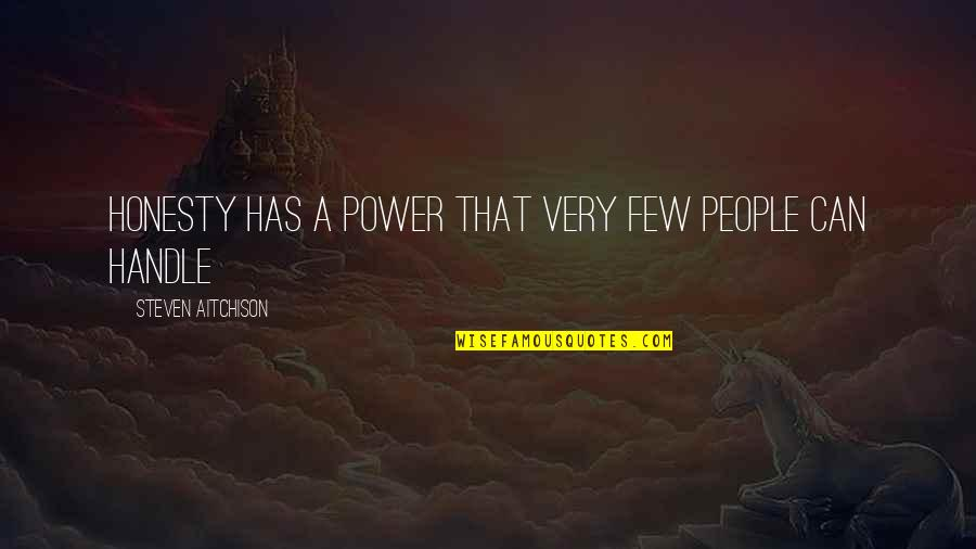 Good Alternative Music Quotes By Steven Aitchison: Honesty has a power that very few people
