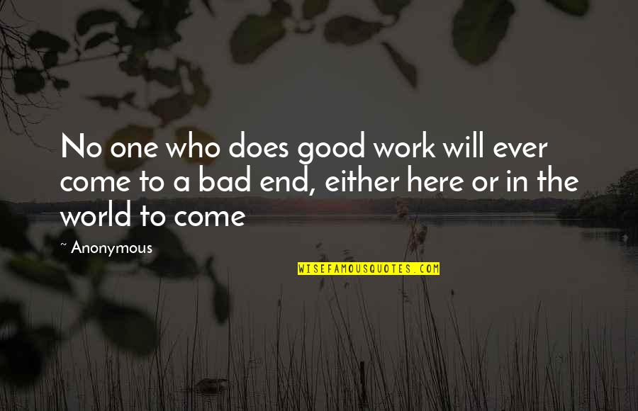 Good And Bad In The World Quotes By Anonymous: No one who does good work will ever