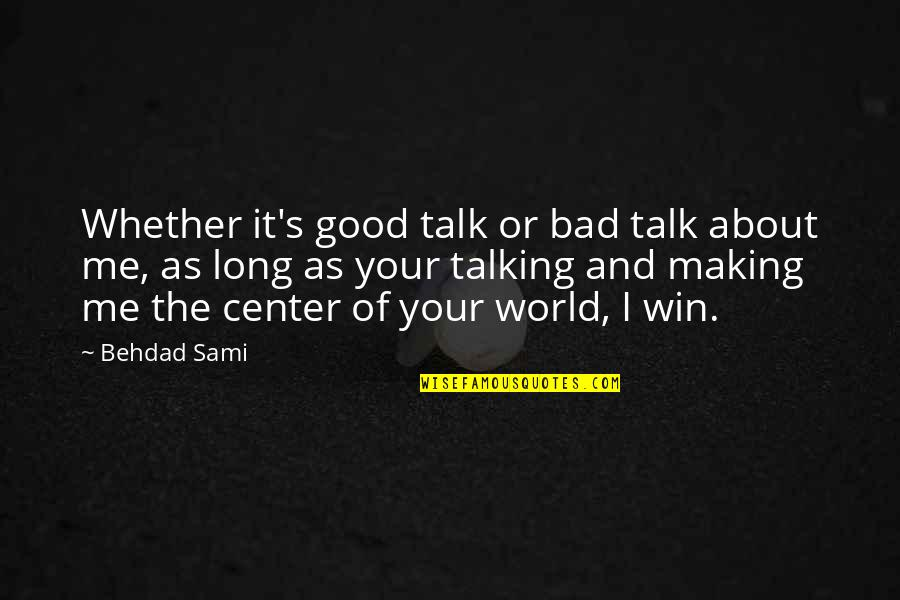 Good And Bad In The World Quotes By Behdad Sami: Whether it's good talk or bad talk about