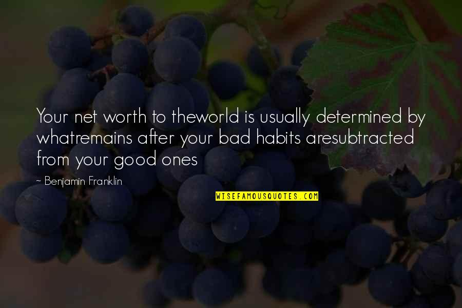 Good And Bad In The World Quotes By Benjamin Franklin: Your net worth to theworld is usually determined