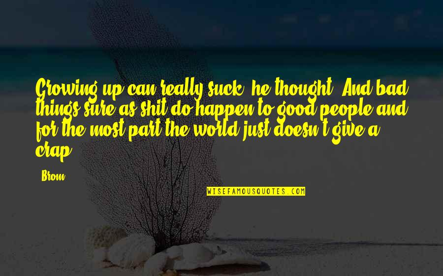 Good And Bad In The World Quotes By Brom: Growing up can really suck, he thought. And