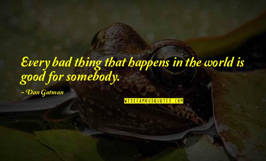 Good And Bad In The World Quotes By Dan Gutman: Every bad thing that happens in the world